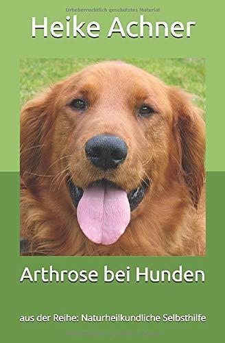 Arthrose bei Hunden: aus der Reihe: Naturheilkundliche Selbsthilfe
