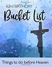 63rd Birthday Bucket List - Things To Do Before Heaven: 63 Years Old Planner Gift - Journal & Notebook Organizer - Inspirational Christian Goals and ... - Including Travel Bucket List with Prompts