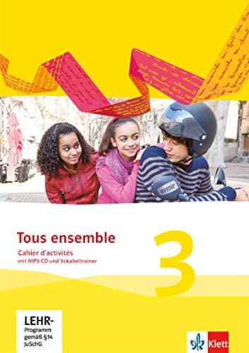 Tous ensemble 3: Cahier d'activités mit MP3-CD und Vokabeltrainer 3. Lernjahr (Tous ensemble. Ausgabe ab 2013)