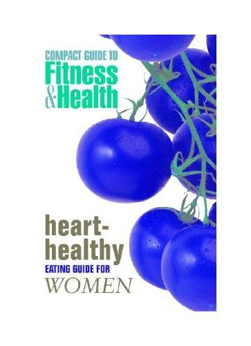 Heart-Healthy Eating Guide for Women (Compact Guide to Fitness & Health)