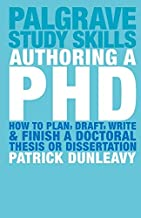 How to Plan, Draft, Write and Finish a Doctoral Thesis or Dissertation: How to Plan, Draft, Write and Finish a Doctoral Dissertation