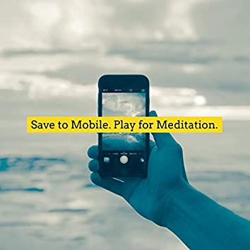 Save To Mobile. Play For Meditation.
