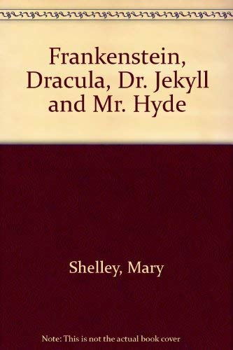 Frankenstein, Dracula, Dr. Jekyll and Mr. Hyde 0451515323 Book Cover