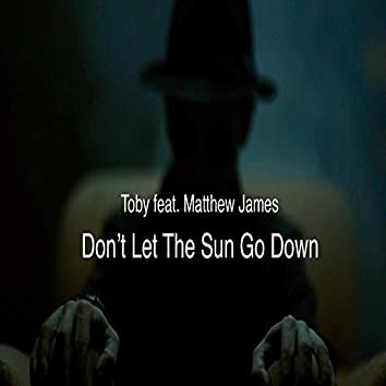 Don't Let The Sun Go Down (feat. Matthew James)