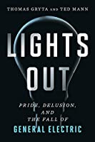 Lights Out: Pride, Delusion, and the Fall of General Electric (English Edition)