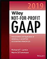 Wiley Not-for-Profit GAAP 2019: Interpretation and Application of Generally Accepted Accounting Principles (Wiley Not for Profit GAAP)