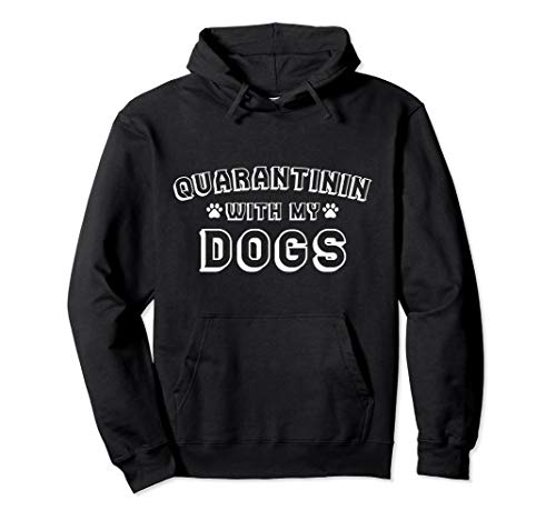 Quarantinin With My Dogs - Funny Dog Owner Quarantine Gift Pullover Hoodie