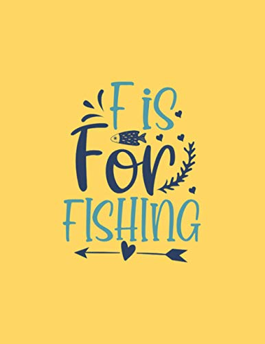 F is for fishing: Fishing Journal logbook 8,5x11 inch,102 Page Gift for :young girl friend ghost boys student dad daughter teacher grandma girls kids ... uncle man mom old wife husband girlfriend