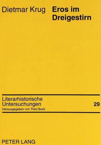 Eros im Dreigestirn: Zur Gestaltung des Erotischen im Frühwerk Thomas Manns (Literarhistorische Untersuchungen, Band 29)