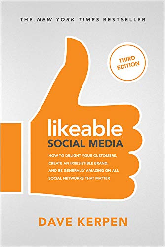 Likeable Social Media, Third Edition: How To Delight Your Customers, Create an Irresistible Brand, & Be Generally Amazin