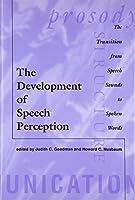 The Development of Speech Perception: The Transition from Speech Sounds to Spoken Words (Language, Speech, and Communication)