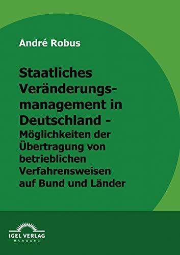 Preisvergleich Produktbild Staatliches Veränderungsmanagement in Deutschland - Möglichkeiten der Übertragung von betrieblichen Verfahrensweisen auf Bund und Länder