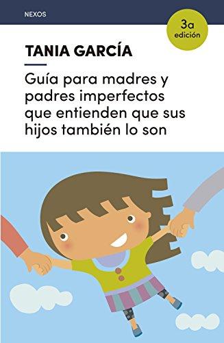 Guía para madres y padres imperfectos que entienden que sus hijos también lo son (Nexos nº 4)