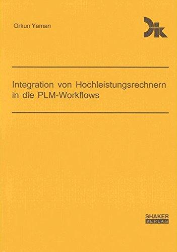 Integration von Hochleistungsrechnern in die PLM-Workflows (Forschungsberichte aus dem Fachgebiet Datenverarbeitung in der Konstruktion)