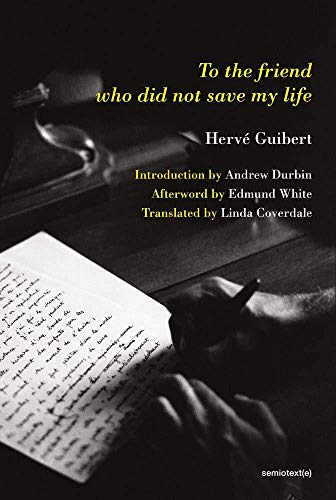 To the Friend Who Did Not Save My Life (Semiotext(e) / Native Agents)
