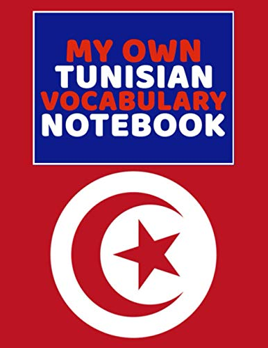 My Own Tunisian Vocabulary Notebook: Easy Way To Learn Tunisian By Using This Notebook