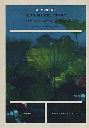 Il fiume del tempo. Antologia poetica 1959-2009. Testo cinese a fronte