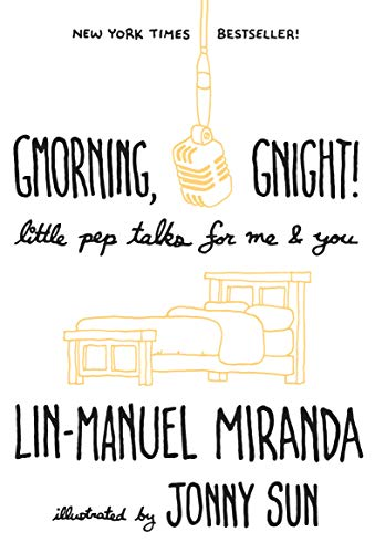 Gmorning, Gnight!: Little Pep Talks for Me & You by Lin Manuel Miranda and Jonny Sun