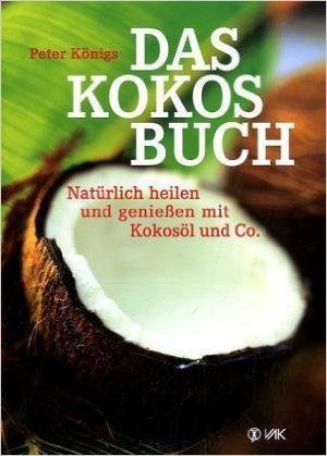 Das Kokos-Buch: NatŸrlich heilen und genie§en mit Kokosšl und Co. ( 10. Mai 2010 )