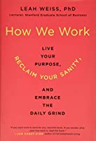 How We Work: Live Your Purpose, Reclaim Your Sanity, and Embrace the Daily Grind