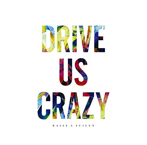 [single]DRIVE US CRAZY – RAISE A SUILEN[FLAC + MP3]