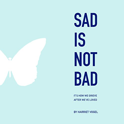 Sad Is Not Bad: It Is How We Grieve After We've Loved cover art