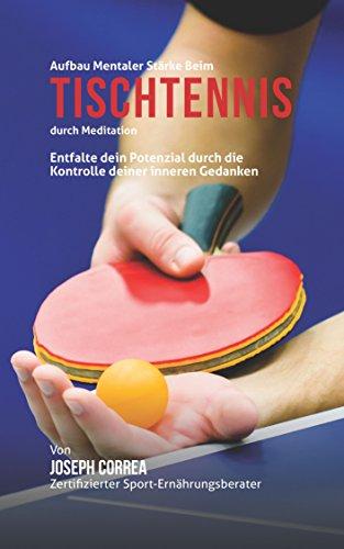 Check Out This Aufbau mentaler Starke beim Tischtennis durch Meditation: Entfalte dein Potenzial dur...
