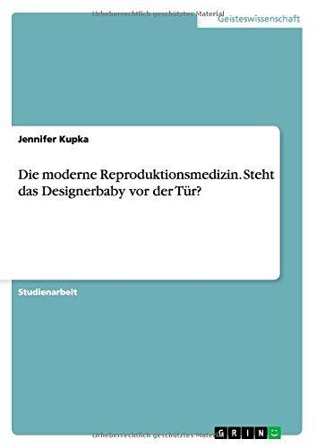 Die moderne Reproduktionsmedizin. Steht das Designerbaby vor der Tür? by Jennifer Kupka (2015-01-12)