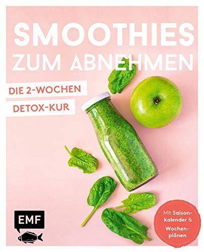 Smoothies zum Abnehmen - die 2-Wochen-Detox-Kur: Mit Saisonkalender und Wochenplänen