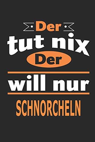 Der tut nix Der will nur schnorcheln: Notizbuch, Notizblock, Geburtstag Geschenk Buch mit 110 linierten Seiten