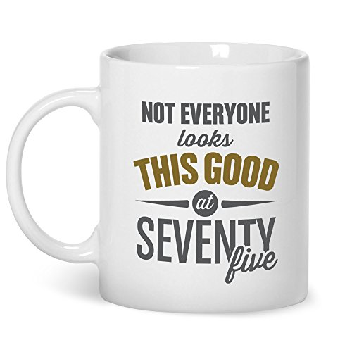 Not Everyone Looks This Good at Seventy-Five Mug