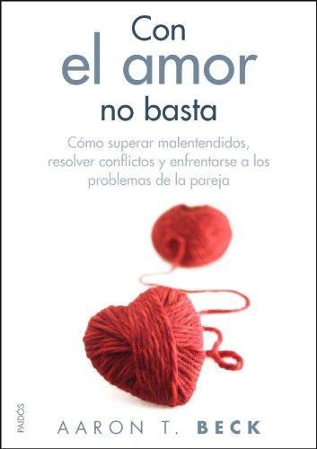 Con el amor no basta: Cómo superar malentendidos, resolver conflictos y enfrentarse a los problemas... (Divulgación)