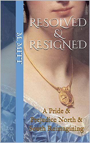 Resolved & Resigned: A Pride & Prejudice North & South Reimagining (The Austen Gaskell Series Book 2) by [M. Mitt]