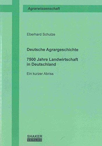Deutsche Agrargeschichte: 7500 Jahre Landwirtschaft in Deutschland – Ein kurzer Abriss (Berichte aus der Agrarwissenschaft)