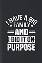 I Have a Big Family and I Did It on Purpose: Funny Blank Lined Notebook/ Journal For Pregnancy Announcement, Pregnant Wife Mother, Inspirational ... Birthday Gift Idea Classic 6x9 110 Pages
