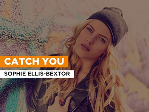 Catch You al estilo de Sophie Ellis-Bextor