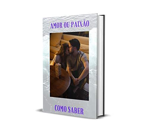 Amor ou Paixão como Saber: Amor ou Paixão (Portuguese Edition)