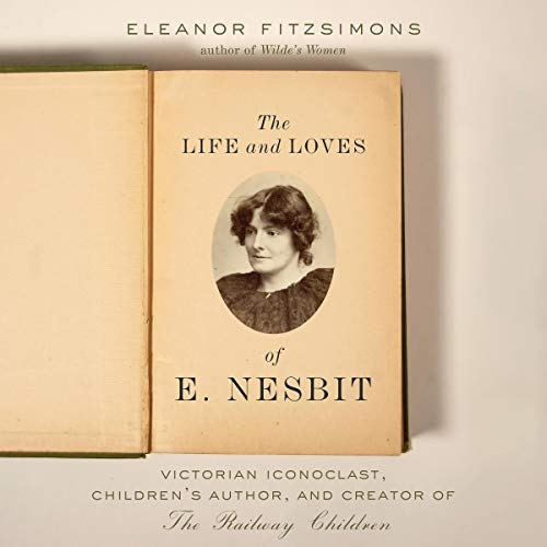 The Life and Loves of E. Nesbit Audiobook By Eleanor Fitzsimons cover art