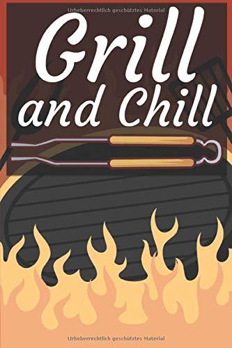 Grill and Chill: Grillbuch für Männer zum ausfüllen. Für Grillrezepte am Gasgrill und Holzkohlegrill. 120 Seiten. Perfektes Geschenk zum Barbecue.