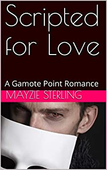 Scripted for Love: A Gamote Point Romance by [Mayzie Sterling]