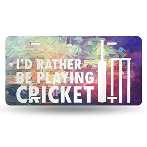 Cara King I'd Rather Be Playing Cricket License Plate Car Auto Tag Aluminum Personalized Metal Sign for Car Decoration White