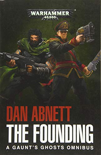Warhammer 40k: The Founding: A Gaunt's Ghosts Omnibus