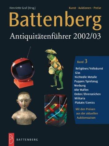 Battenberg Antiquitätenführer 2002/03, 3 Bde., Bd.3, Spielzeug, Puppen, Varia, Papierantiquitäten, nichtedle Metalle, Glas, Werbung, technische Geräte, Haushaltsgeräte, Waff