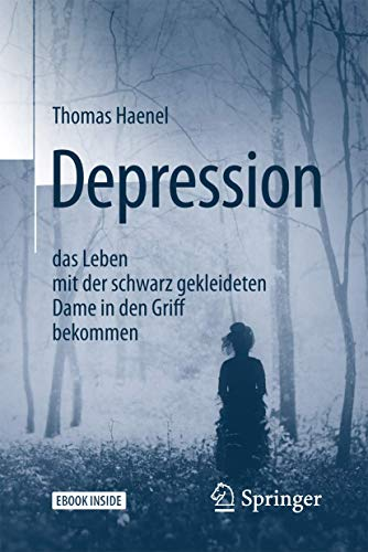 Depression – das Leben mit der schwarz gekleideten Dame in den Griff bekommen