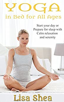 Yoga in Bed for All Ages by [Lisa Shea]