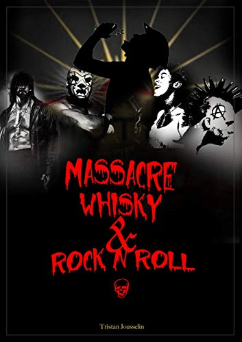 Massacre, Whisky et Rock N'Roll (French Edition)