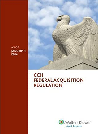 Federal Acquisition Regulation (FAR) as of January 1, 2014 1-Jan-14 edition by Wolters Kluwer Law & Business (2014) Paperback