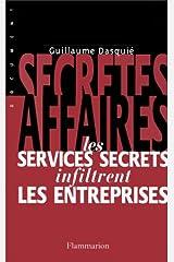 Secrètes affaires: Les services secrets infiltrent les entreprises Broché