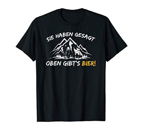 Sie haben gesagt, oben Bier, Spruch, Alpen Berge, Wanderer T-Shirt
