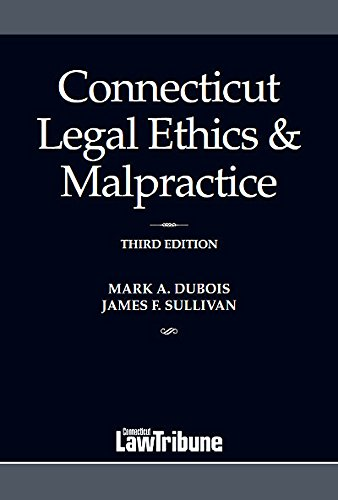 Compare Textbook Prices for Connecticut Legal Ethics & Malpractice 2017  ISBN 9781628811346 by Dubois, Mark A.,Sullivan, James F.